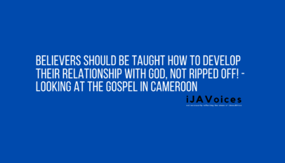 Believers Should Be Taught How To Develop Their Relationship With God, Not Ripped Off - Looking At The Gospel In Cameroon