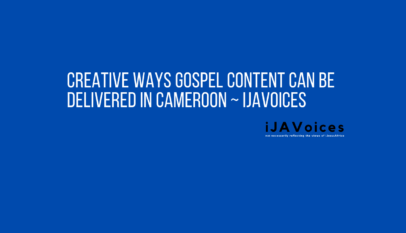 Creative Ways Gospel Content Can Be Delivered In Cameroon ~ iJAVoices