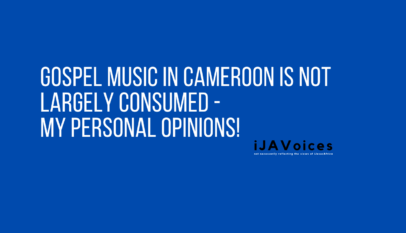 Gospel Music In Cameroon Is Not Largely Consumed - My Personal Opinions!