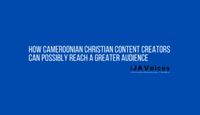 How Cameroonian Christian Content Creators Can Possibly Reach a Greater Audience