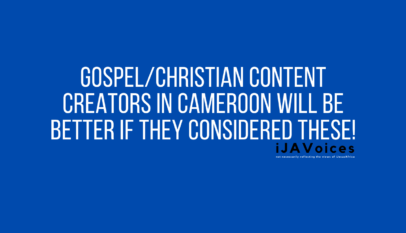 Gospel/Christian Content Creators in Cameroon Will Be Better If They Considered These!